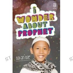 I Wonder About the Prophet, I Wonder About Islam by Ozkan Oze, 9780860375081.