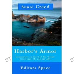 Harbor's Armor, Commentary on Creed of Ibn Asakir (1155-1223; 550-620 Ah) by Editors Space, 9781508456995.