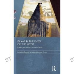Islam in the Eyes of the West, Durham Modern Middle East and Islamic World Series by Tareq Y. Ismael, 9780415564144.