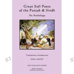 Great Sufi Poets of the Punjab & Sindh, An Anthology by Paul Smith, 9781484843925.