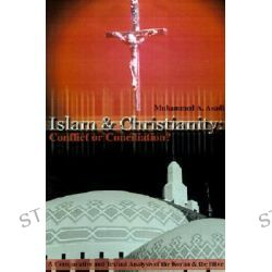 Islam & Christianity, Conflict or Conciliation?: A Comparative and Textual Analysis of the Koran & the Bible by Muhammed A Asadi, 9780595212583.