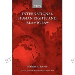 International Human Rights and Islamic Law, Monographs International Law by Professor Mashood A. Baderin, 9780199266593.