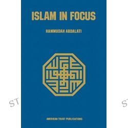 Islam in Focus by Hammudah Abdalati, 9780892591350.