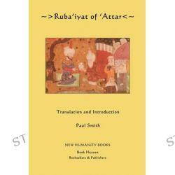 Ruba'iyat of 'Attar by 'Attar, 9781480122888.