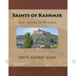 Saints of Kashmir, Sufi Orders of Kashmir by Sayid Ashraf Shah, 9781507512340.