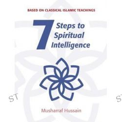 Seven Steps to Spiritual Intelligence, Seven Steps by Musharraf Hussain, 9781847740786.