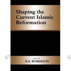 Shaping of Current Islamic Reformation, History and Society in the Islamic World (Hardcover) by B. A. Roberson, 9780714653419.