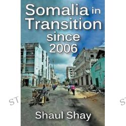 Somalia in Transition Since 2006 by Shaul Shay, 9781412853903.