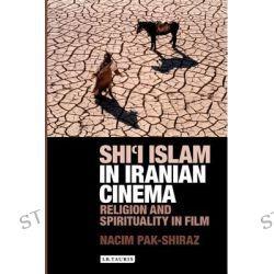 Shi'i Islam in Iranian Cinema, Religion and Spirituality in Film by Nacim Pak-Shiraz, 9781848855106.
