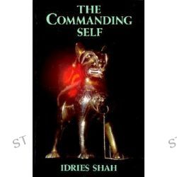 The Commanding Self by Idries Shah, 9780863040702.