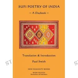 Sufi Poetry of India, A Daybook by Paul Smith, 9781482063097.
