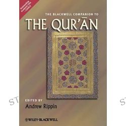 The Blackwell Companion to the Qur'an, Wiley Blackwell Companions to Religion by Professor Andrew Rippin, 9781405188203.