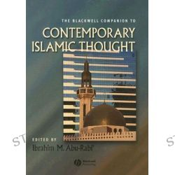 The Blackwell Companion to Contemporary Islamic Thought, Wiley Blackwell Companions to Religion by Ibrahim M. Abu-Rabi', 9781405121743.