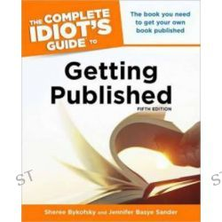The Book You Need to Get Your Own Book Published, Complete Idiot's Guide to S. by Sheree Bykofsky, 9781615641277.