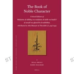 The Book of Noble Character, Critical Edition of Makarim al-Akhlaq wa-Mahasin al-Adab wa-Bada'i' al-Awsaf wa-Ghara'ib al