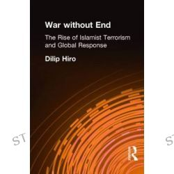 War without End, The Rise of Islamist Terrorism and Global Response by Dilip Hiro, 9780415288019.