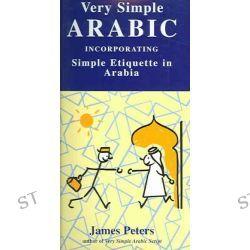Very Simple Arabic, Incorporating Simple Etiquette in Arabia by James Peters, 9781900988902.
