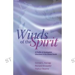 Winds of the Spirit, A Profile of Anabaptist Churches in the Global South by Conrad L Kanagy, 9780836196368.