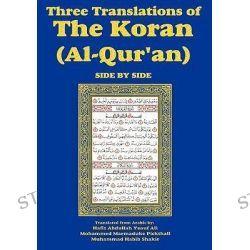 Three Translations of the Koran (Al-Qur'an)-Side-By-Side - Hafiz Ali by Hafiz Abdullah Yusuf Ali, 9781604598735.