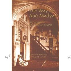 The Way of Abu Madyan, Doctrinal and Poetic Works of Abu Madyan Shu'ayb Ibn Al-Husayn Al-Ansari (c. 509/1115-16--594/1198) by Abu Madyan Shu'Ayb, 9780946621354.