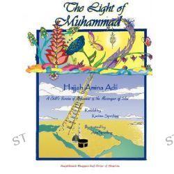 The Light of Muhammad by Hajjah, Amina Adil, 9781930409415.