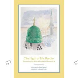 The Light of His Beauty, Recounting the Birth of Prophet Muhammad by Rose Paoletti, 9780983148814.