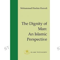 The Dignity of Man, An Islamic Perspective by Mohammad Hashim Kamali, 9781903682005.
