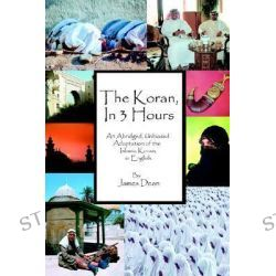 The Koran, in 3 Hours, An Abridged, Unbiased Adaptation of the Islamic Koran, in English by James Dean, 9780595371723.