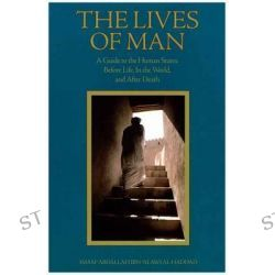 The Lives of Man, Guide to the Human States - Before Life, in the World and After Death by Abdallah Ibn Alawi Al-Haddad, 9781887752145.