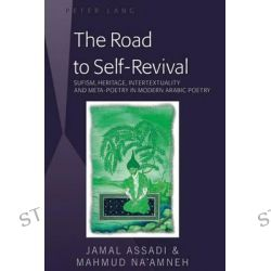 The Road to Self-Revival, Sufism, Heritage, Intertextuality and Meta-Poetry in Modern Arabic Poetry by Jamal Assadi, 9781433113406.