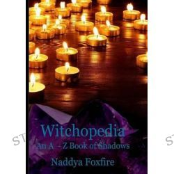 Witchopedia, An A to Z Book of Shadows by Naddya Foxfire, 9781507717189.