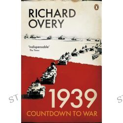 1939 - Countdown to War, Countdown to War by Richard Overy, 9780141041308.