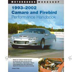 1993-2002 Camaro and Firebird Performance Handbook, Motorbooks Workshop by Joseph Potak, 9780760337097.