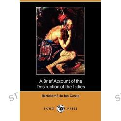 brief account of the devastation of the indies essay Take a free quiz on a short account of the destruction of the indies by bartolomé de las casas and find out how well you know the book.