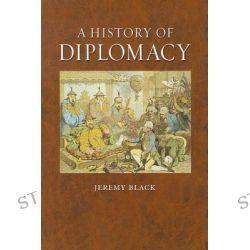 A History of Diplomacy by Professor Jeremy Black, 9781861898319.
