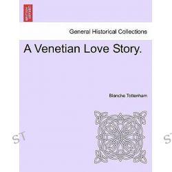A Venetian Love Story. by Blanche Tottenham, 9781241402525.