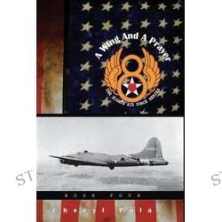 A Wing and a Prayer, The Eighth Air Force Series, Volume Four by Cheryl Pula, 9781511705394.