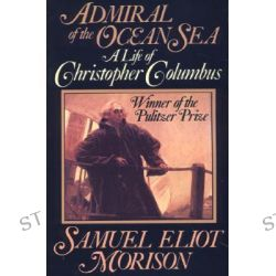 Admiral of the Ocean Sea, A Life of Christopher Columbus by Samuel Eliot Morison, 9780316584784.