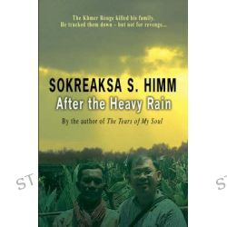 After the Heavy Rain, Khmer Rouge Killed His Family, He Tracked Them, But Not for Revenge... by Sokreaska S. Himm, 9781854248244.