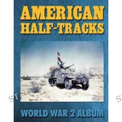 American Half-Tracks, World War 2 Album by Ray Merriam, 9781576384015.