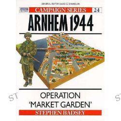 Arnheim, 1944, Operation Market Garden by Stephen Badsey, 9781855323025.