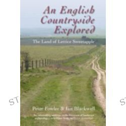 An English Countryside Explored, The Land of Lettice Sweetapple by Peter Fowler, 9780752450209.