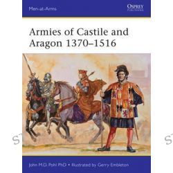 Armies of Castile and Aragon 1370-1516, Men-at-Arms by John Pohl, 9781472804198.
