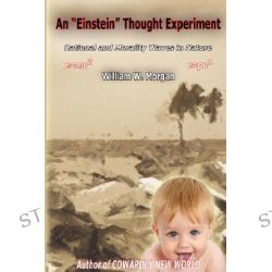 An Einstein Thought Experiment, Rationality & Morality Waves in Nature by William W Morgan, 9780977849208.