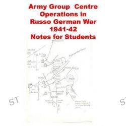Army Group Centre Operations in Russo German War -1941-42 Notes for Students by Agha Humayun Amin, 9781499680300.
