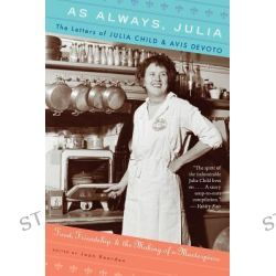As Always, Julia, The Letters of Julia Child and Avis Devoto by Julia Child, 9780547577487.