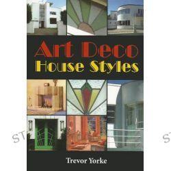 Art Deco House Styles, Britain's Living History by Trevor Yorke, 9781846742477.
