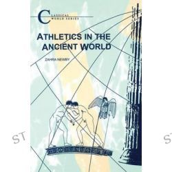 Athletics in the Ancient World, Classical World Series by Zahra Newby, 9781853996887.