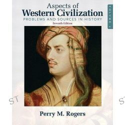 Aspects of Western Civilization: v. 2, Problems and Sources in History by Perry M. Rogers, 9780205708321.