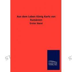 Aus Dem Leben Konig Karls Von Rumanien by Ohne Autor, 9783846018231.